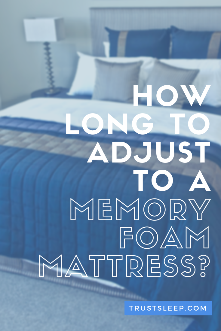 how long to adjust to memory foam mattress
